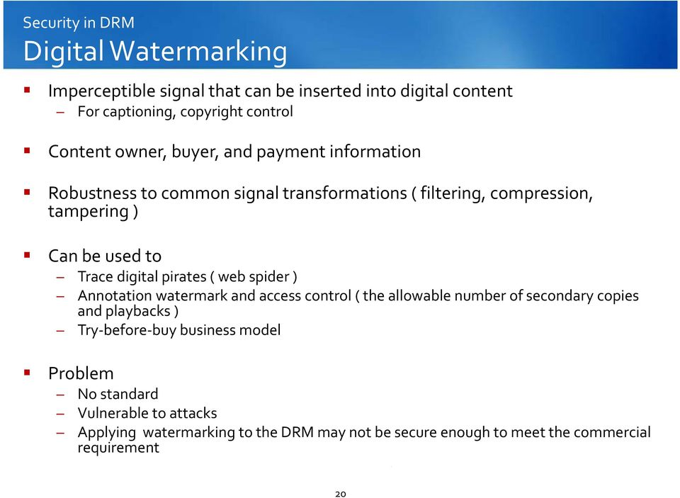 digital pirates ( web spider ) Annotation watermark and access control ( the allowable number of secondary copies and playbacks ) Try before buy