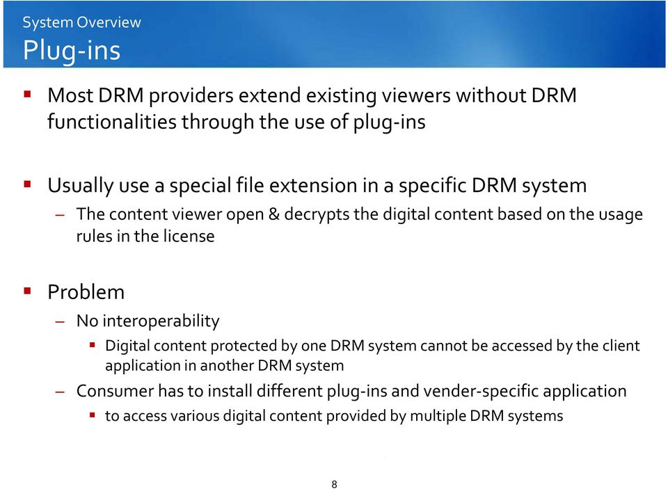 license Problem No interoperability Digital content protected by one DRM system cannot be accessed by the client application in another DRM
