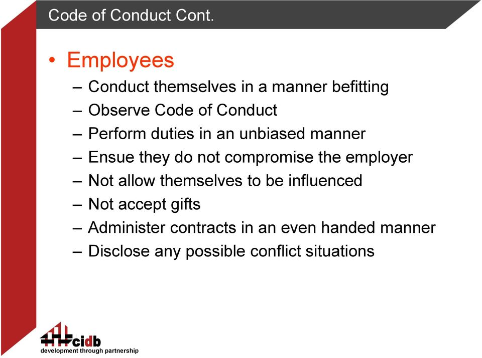 Perform duties in an unbiased manner Ensue they do not compromise the employer