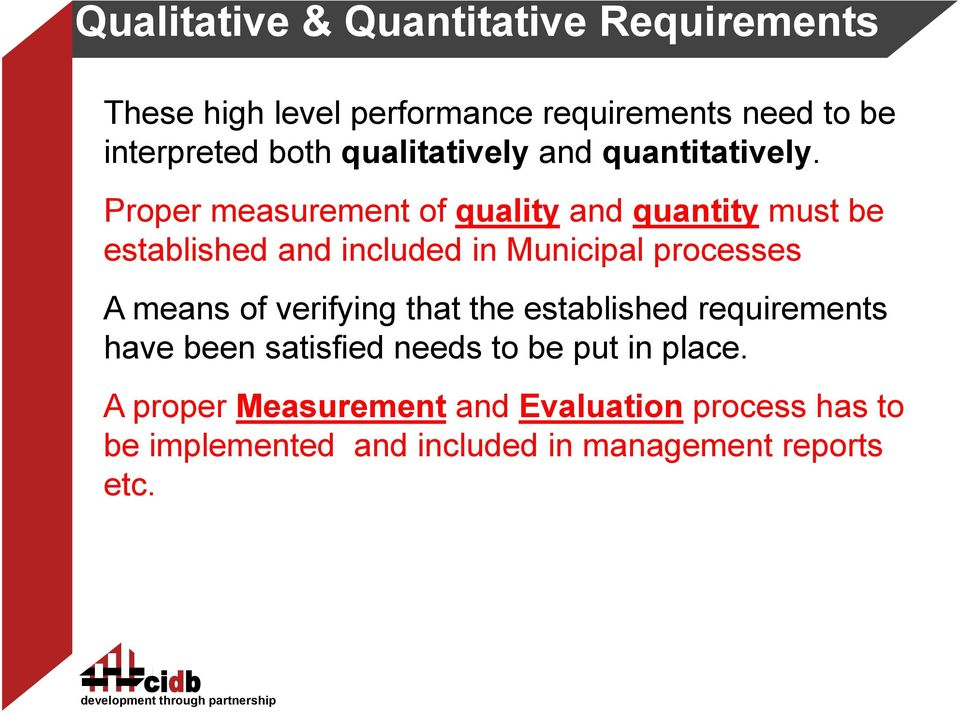 Proper measurement of quality and quantity must be established and included in Municipal processes A means of