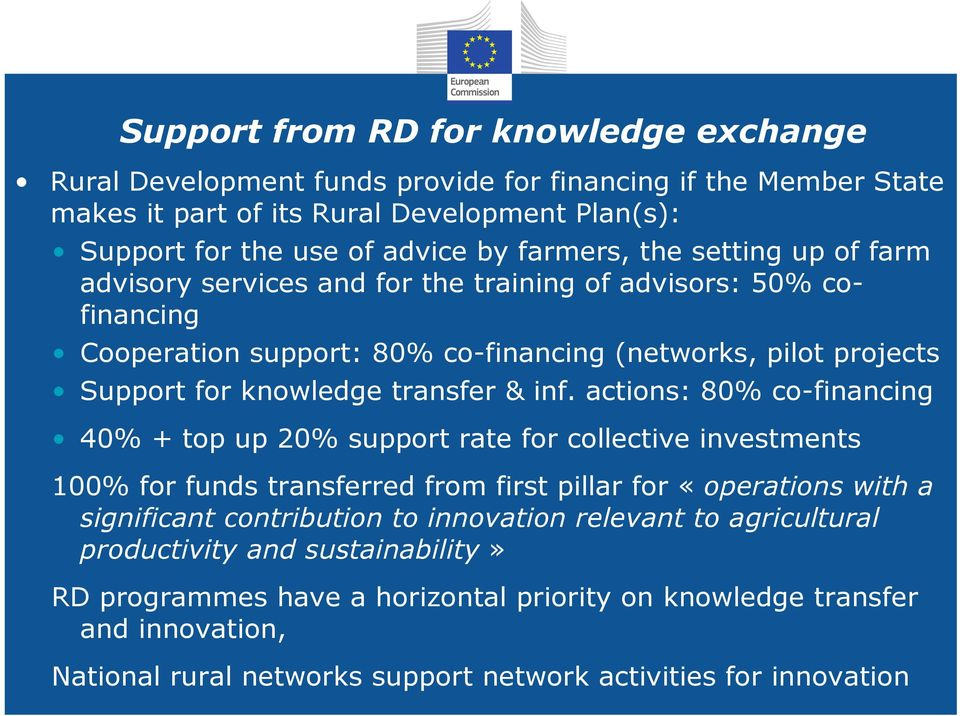 actions: 80% co-financing 40% + top up 20% support rate for collective investments 100% for funds transferred from first pillar for «operations with a significant contribution to innovation