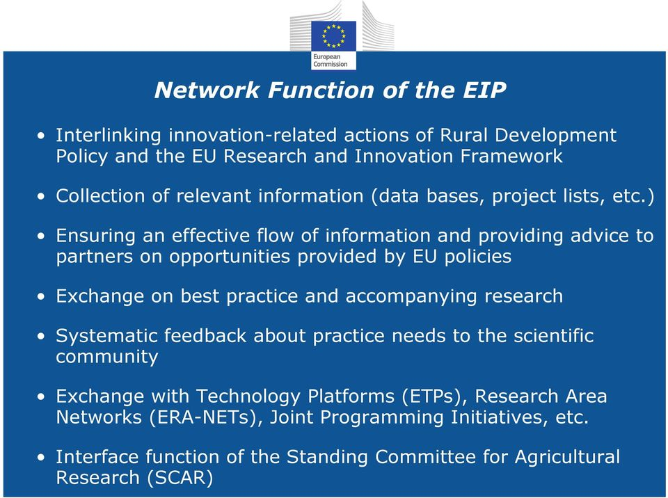 ) Ensuring an effective flow of information and providing advice to partners on opportunities provided by EU policies Exchange on best practice and