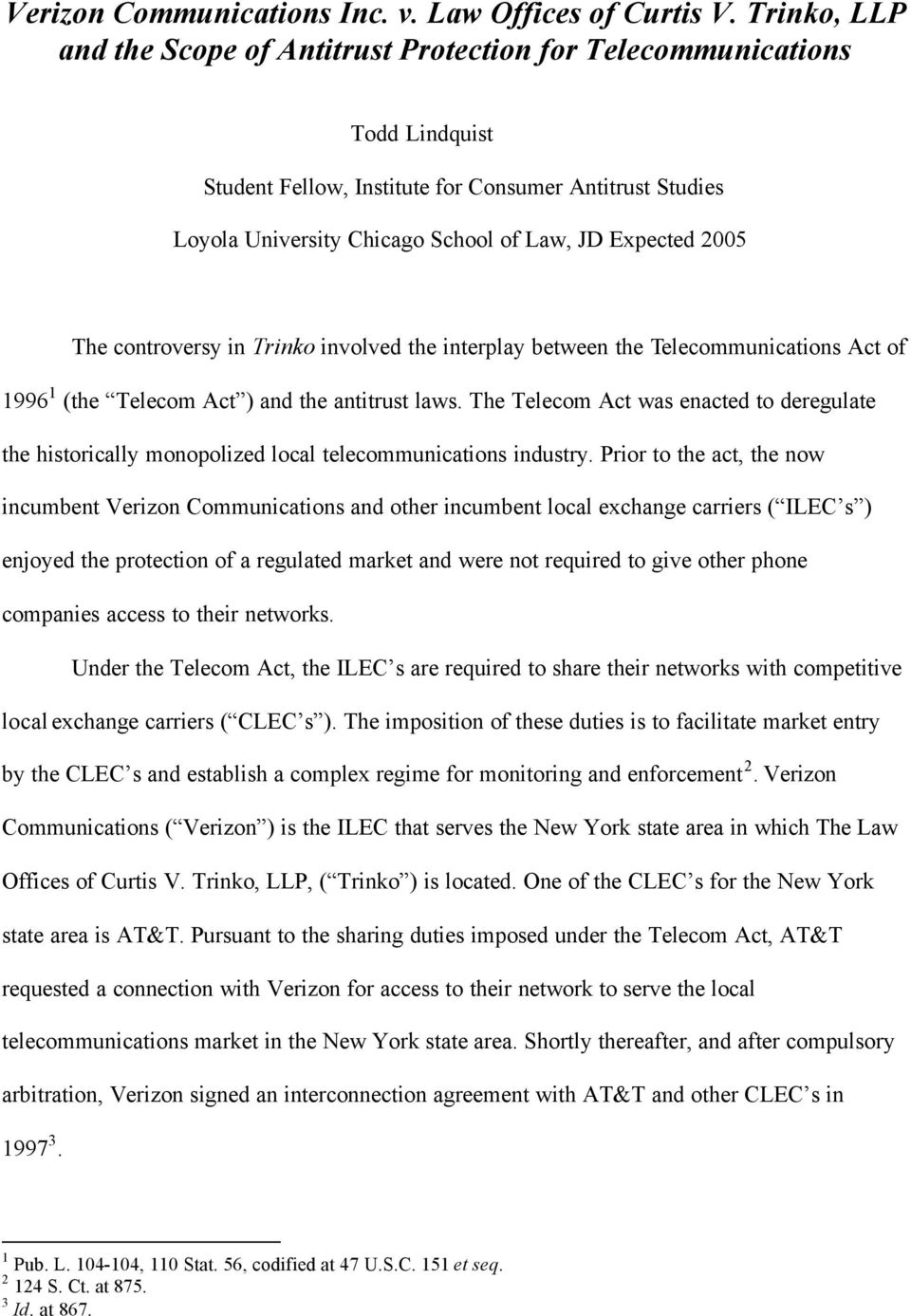 Prior to the act, the now incumbent Verizon Communications and other incumbent local exchange carriers ( ILEC s ) enjoyed the protection of a regulated market and were not required to give other