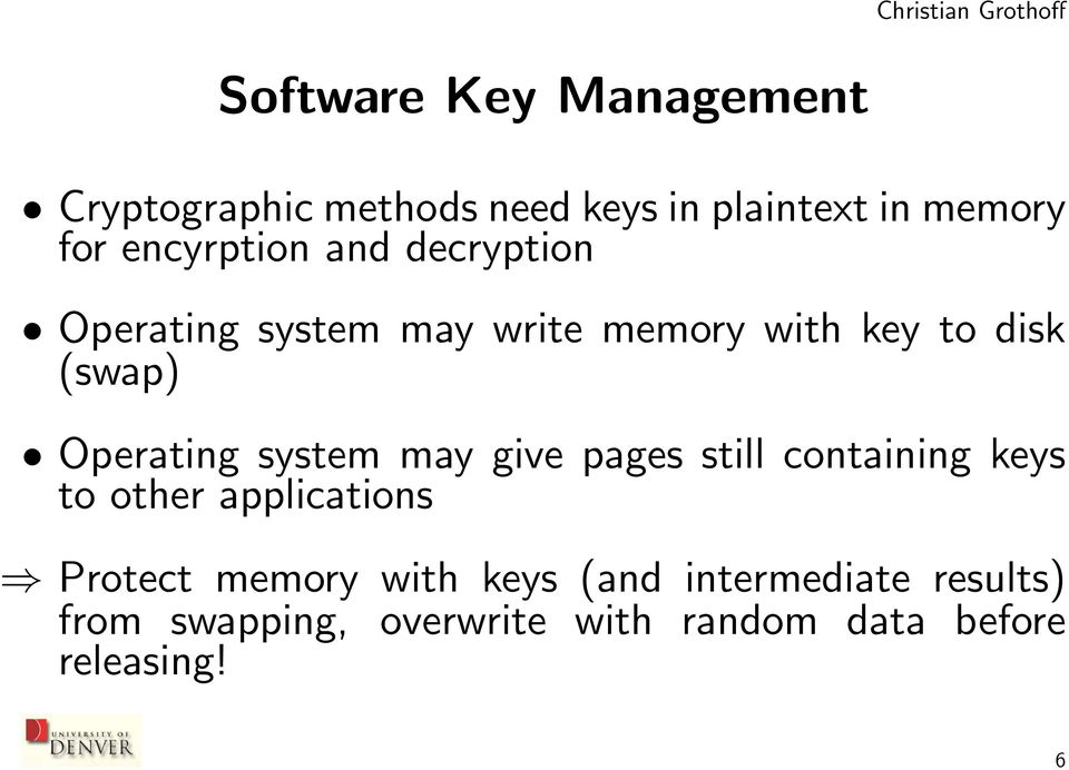 Operating system may give pages still containing keys to other applications Protect