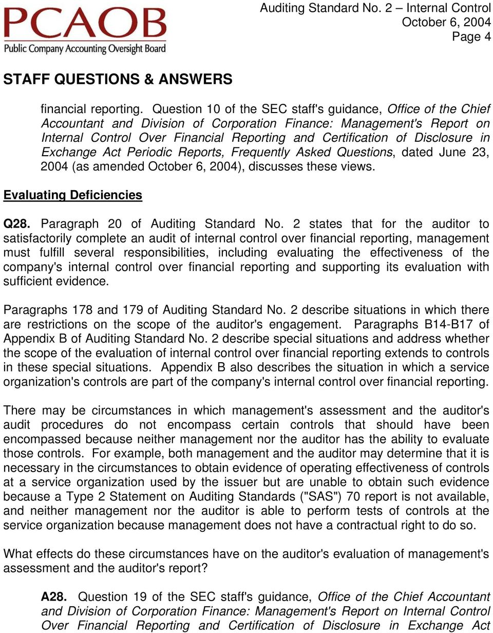 Disclosure in Exchange Act Periodic Reports, Frequently Asked Questions, dated June 23, 2004 (as amended ), discusses these views. Evaluating Deficiencies Q28. Paragraph 20 of Auditing Standard No.
