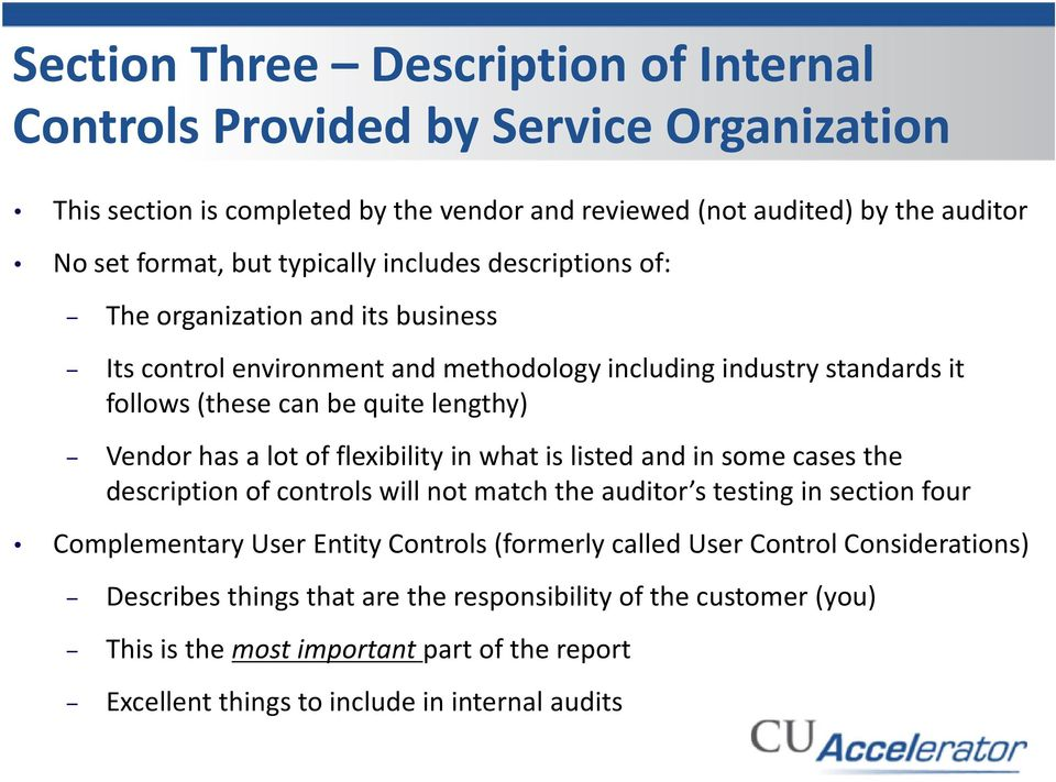 has a lot of flexibility in what is listed and in some cases the description of controls will not match the auditor s testing in section four Complementary User Entity Controls (formerly
