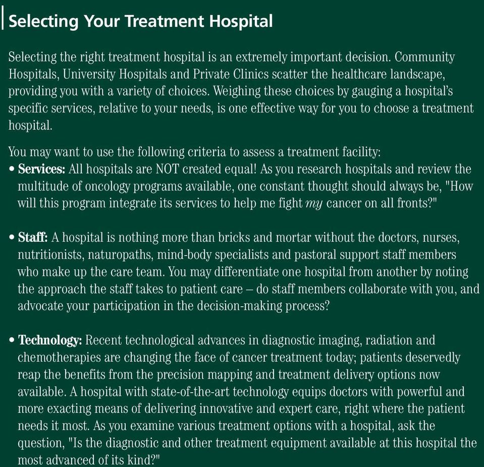 Weighing these choices by gauging a hospital s specific services, relative to your needs, is one effective way for you to choose a treatment hospital.