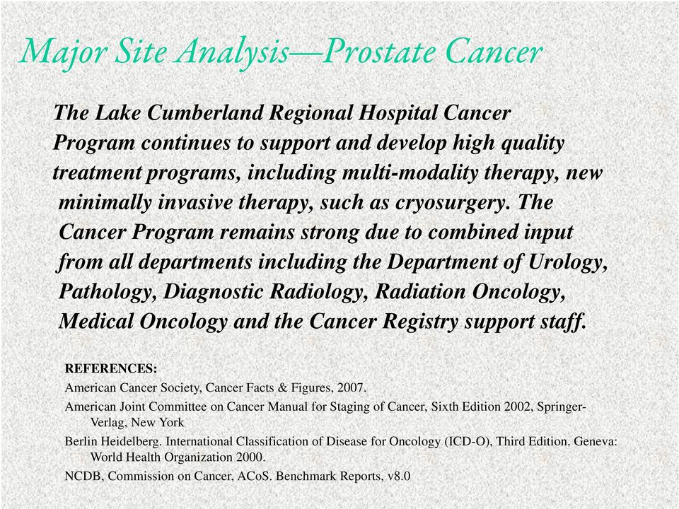 The Cancer Program remains strong due to combined input from all departments including the Department of Urology, Pathology, Diagnostic Radiology, Radiation Oncology, Medical Oncology and the Cancer