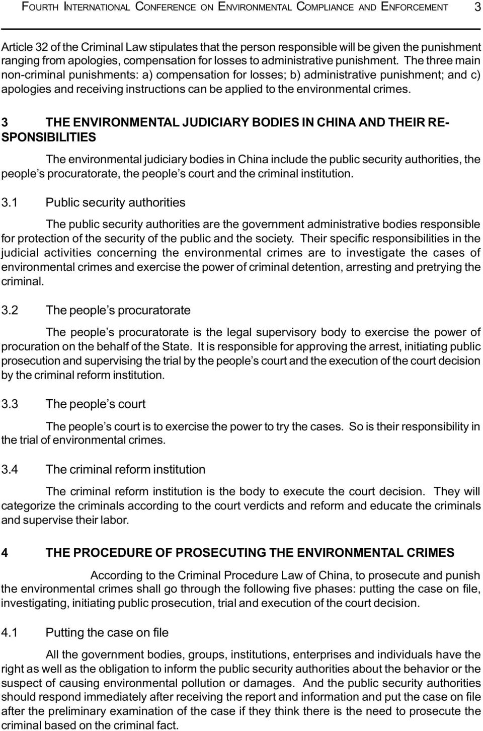 3 THE ENVIRONMENTAL JUDICIARY BODIES IN CHINA AND THEIR RE- SPONSIBILITIES The environmental judiciary bodies in China include the public security authorities, the people s procuratorate, the people