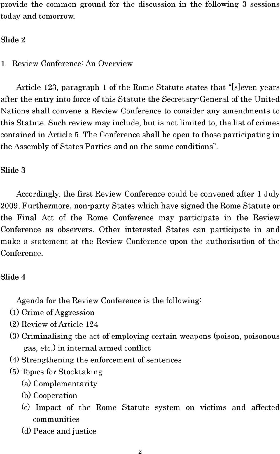 convene a Review Conference to consider any amendments to this Statute. Such review may include, but is not limited to, the list of crimes contained in Article 5.