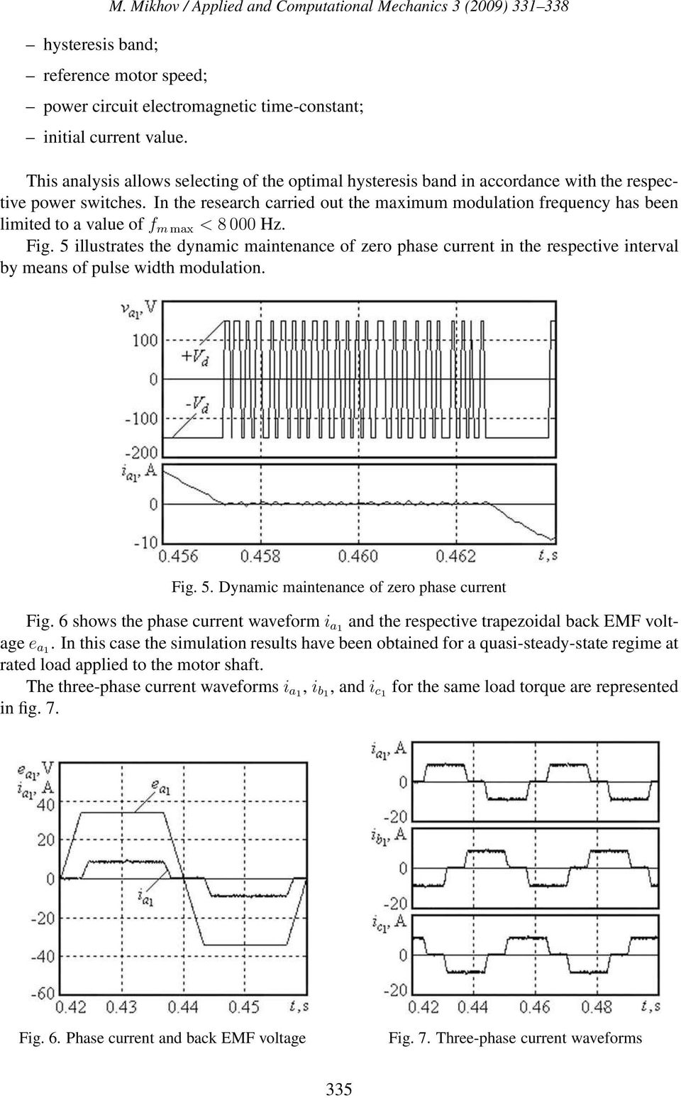 In the research carried out the maximum modulation frequency has been limited to a value of f m max < 8 000 Hz. Fig.