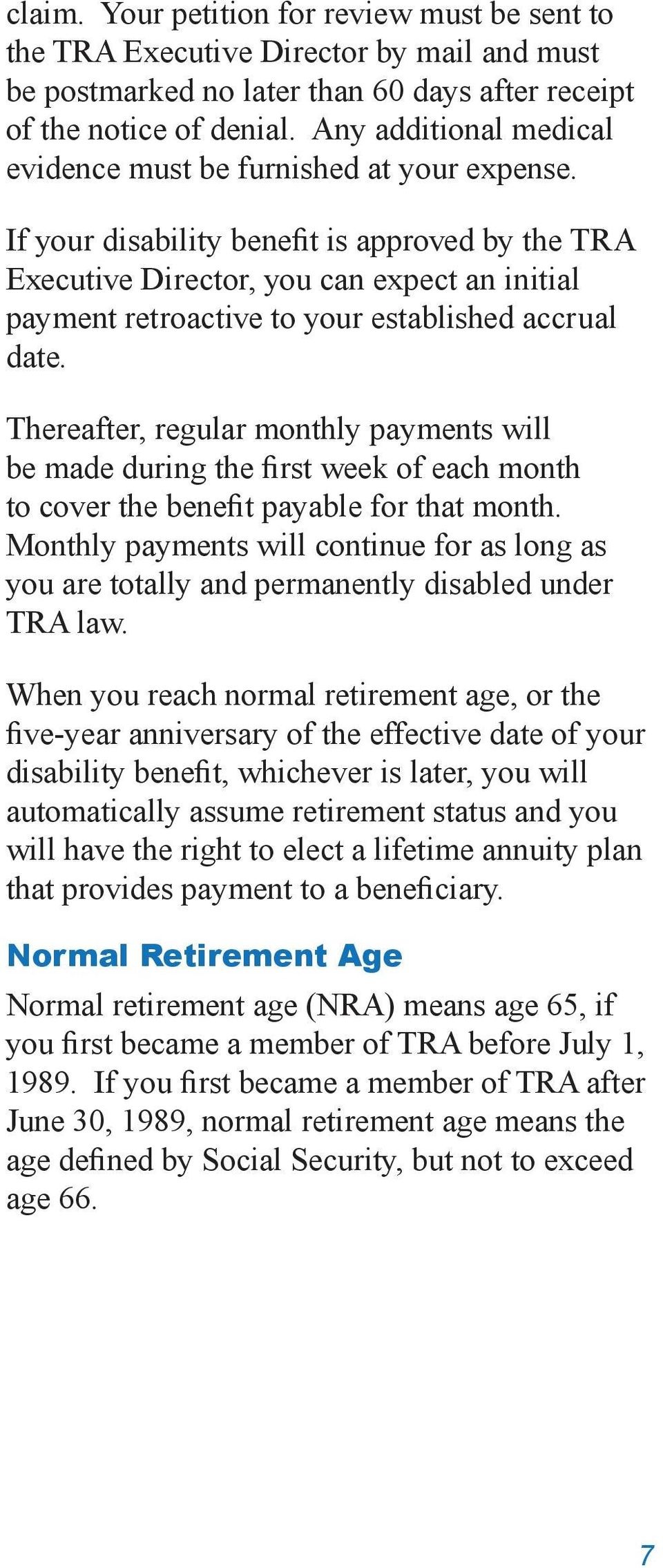 If your disability benefit is approved by the TRA Executive Director, you can expect an initial payment retroactive to your established accrual date.