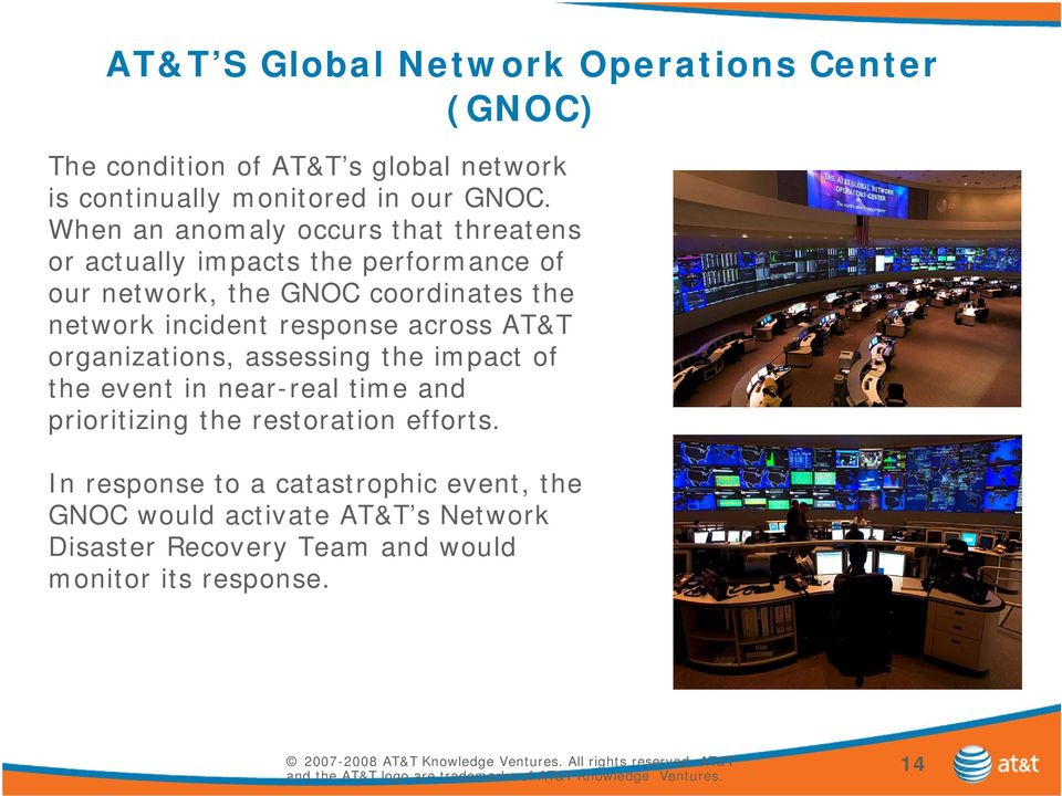 incident response across AT&T organizations, assessing the impact of the event in near-real time and prioritizing the restoration