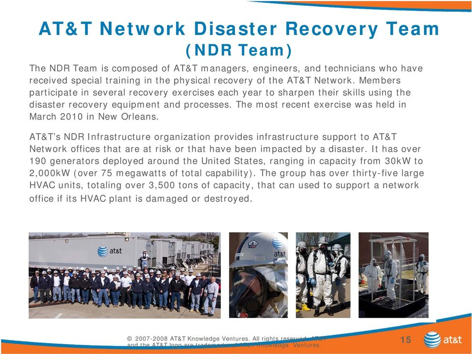 AT&T s NDR Infrastructure organization provides infrastructure support to AT&T Network offices that are at risk or that have been impacted by a disaster.