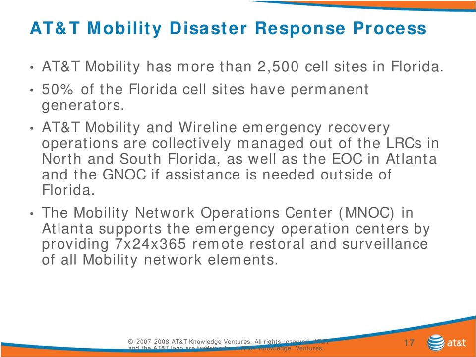 AT&T Mobility and Wireline emergency recovery operations are collectively managed out of the LRCs in North and South Florida, as well as