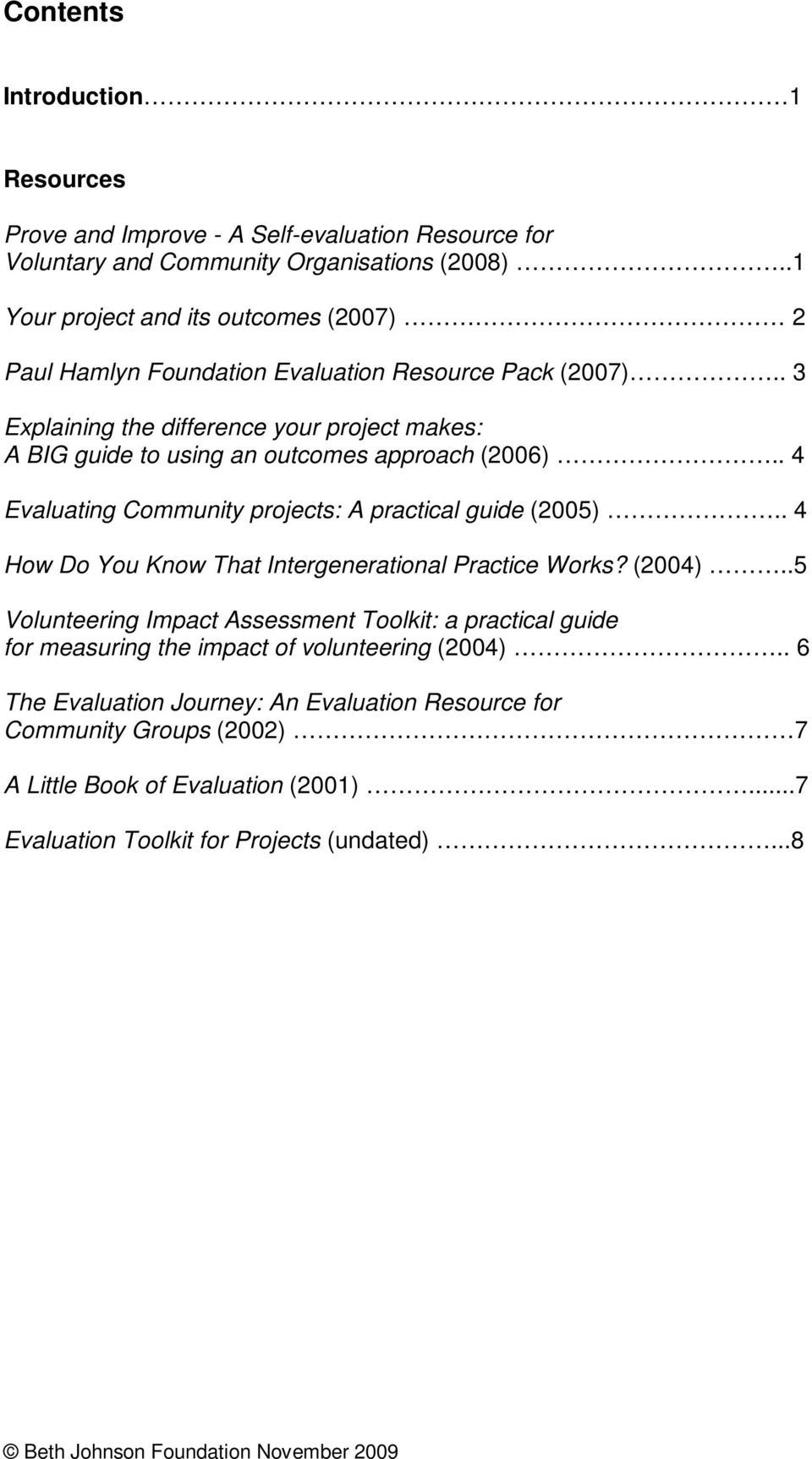 . 3 Explaining the difference your project makes: A BIG guide to using an outcomes approach (2006).. 4 Evaluating Community projects: A practical guide (2005).