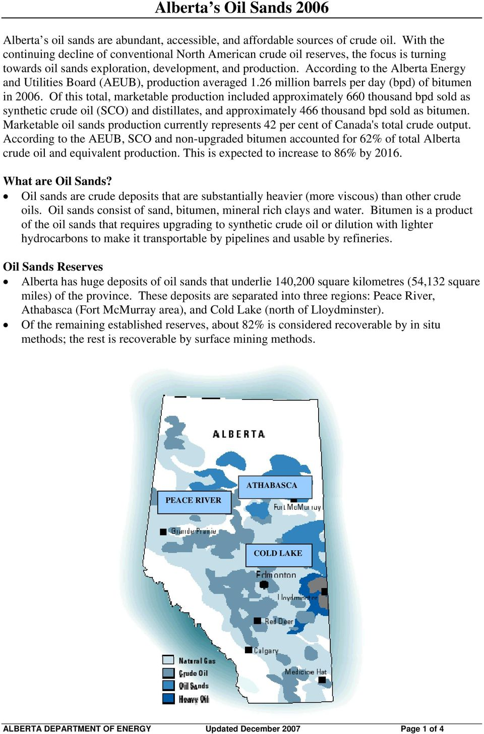 According to the Alberta Energy and Utilities Board (AEUB), production averaged 1.26 million barrels per day (bpd) of bitumen in 2006.