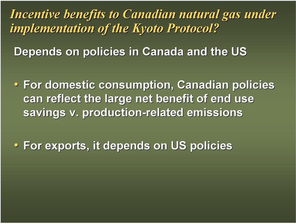 Depends on policies in Canada and the US For domestic consumption,