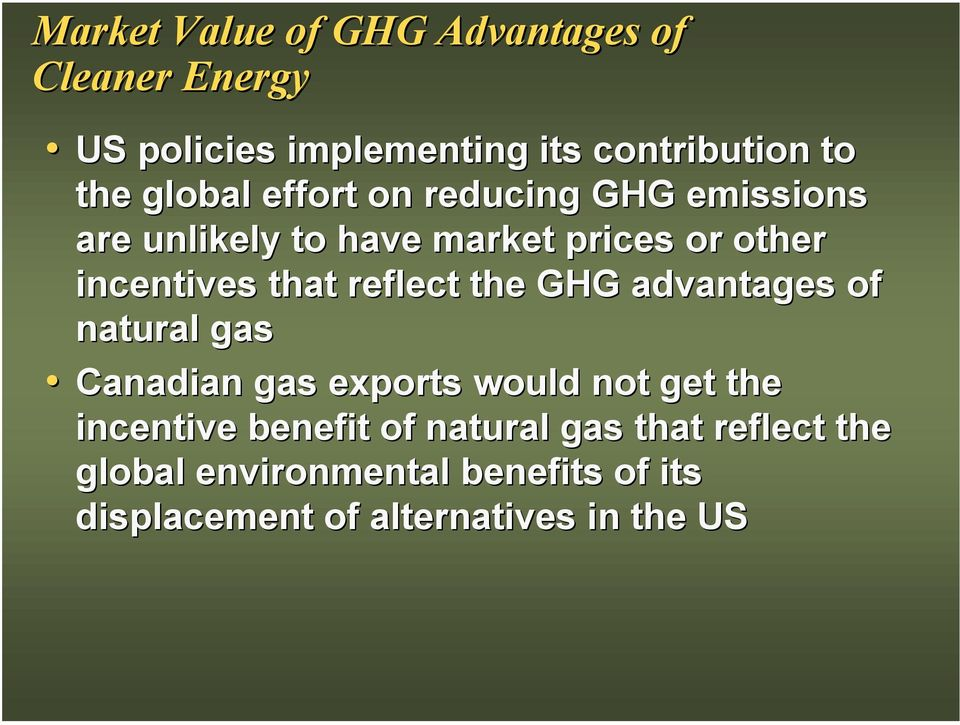 reflect the GHG advantages of natural gas Canadian gas exports would not get the incentive benefit