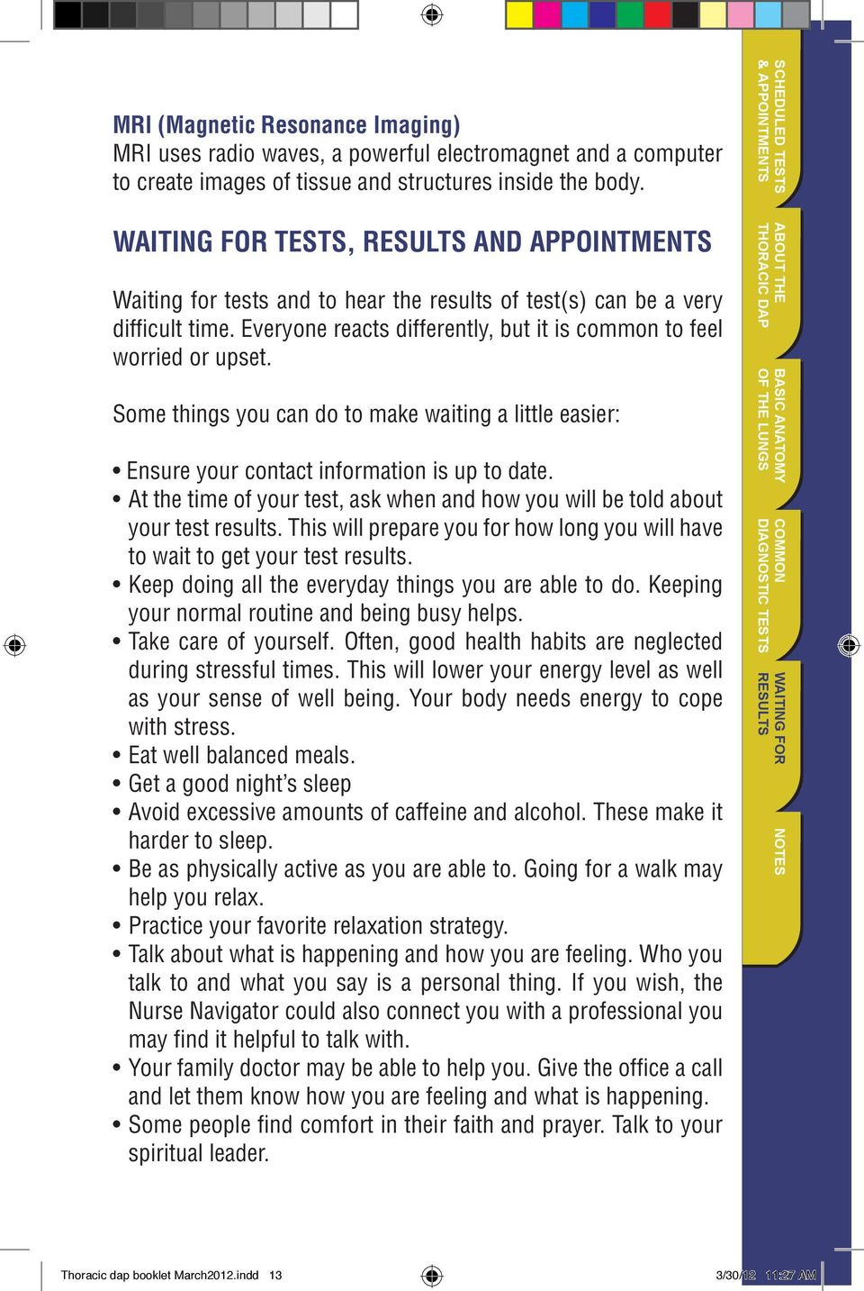 Some things you can do to make waiting a little easier: Ensure your contact information is up to date. At the time of your test, ask when and how you will be told about your test results.