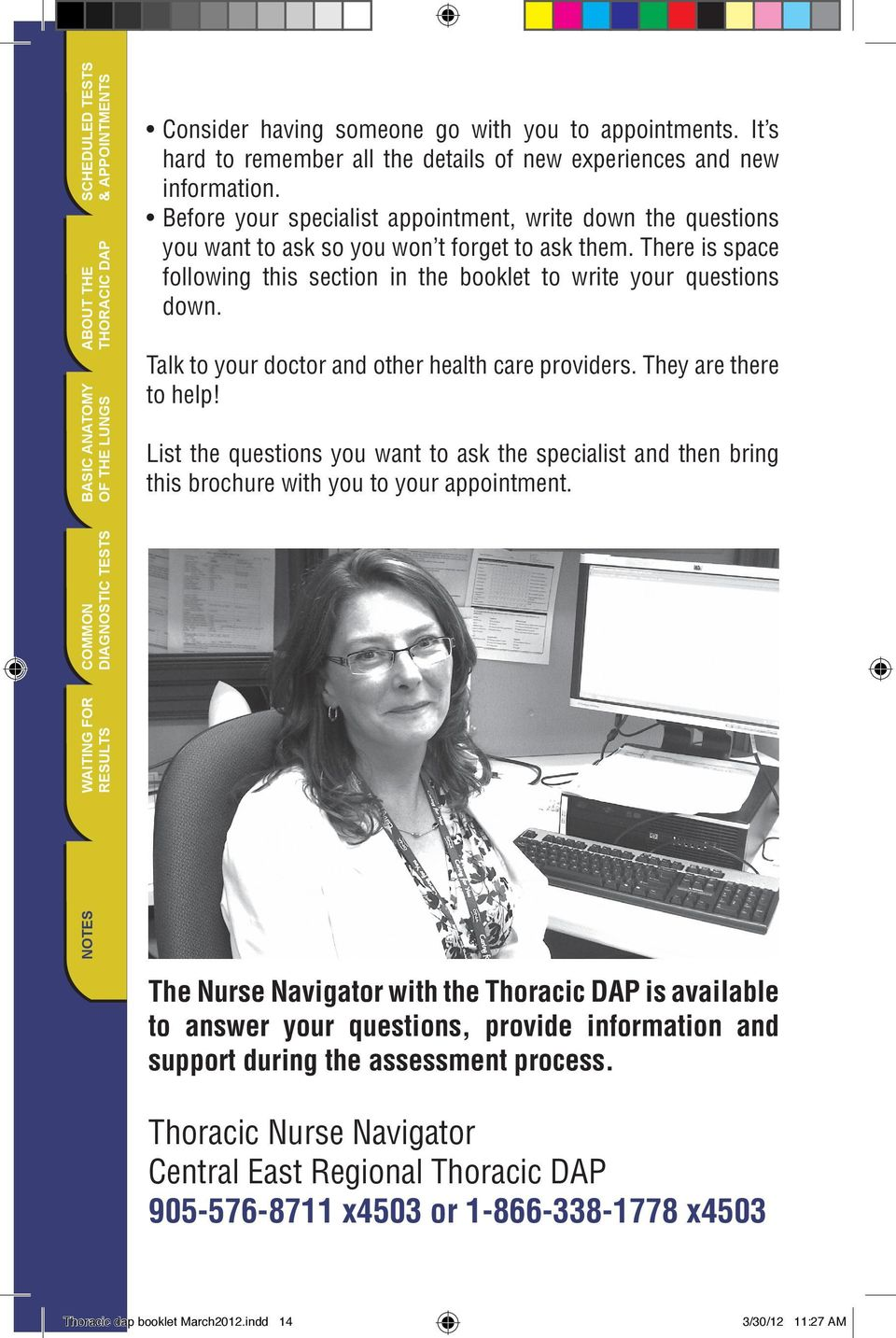 Talk to your doctor and other health care providers. They are there to help! List the questions you want to ask the specialist and then bring this brochure with you to your appointment.