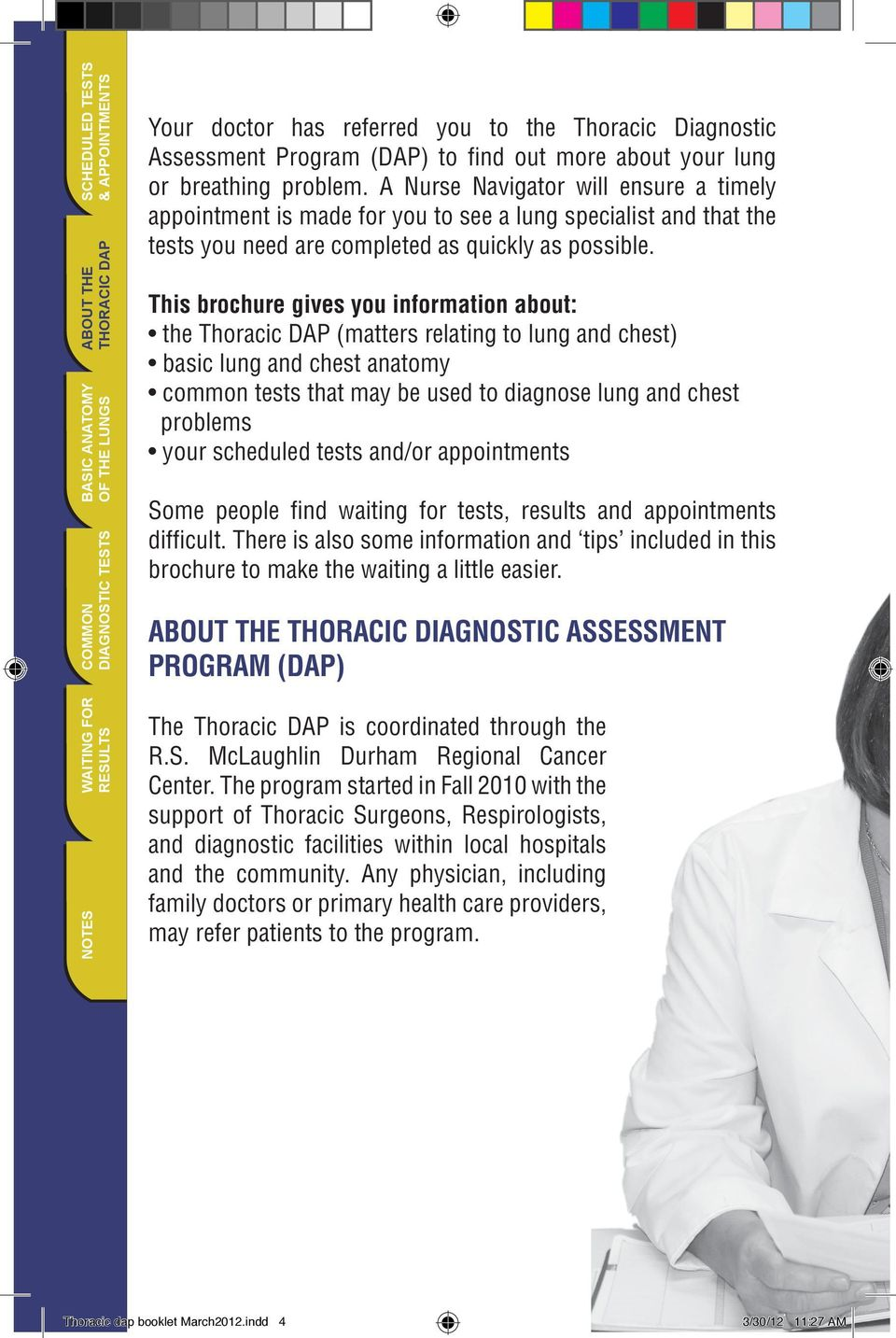 This brochure gives you information about: the Thoracic DAP (matters relating to lung and chest) basic lung and chest anatomy common tests that may be used to diagnose lung and chest problems your