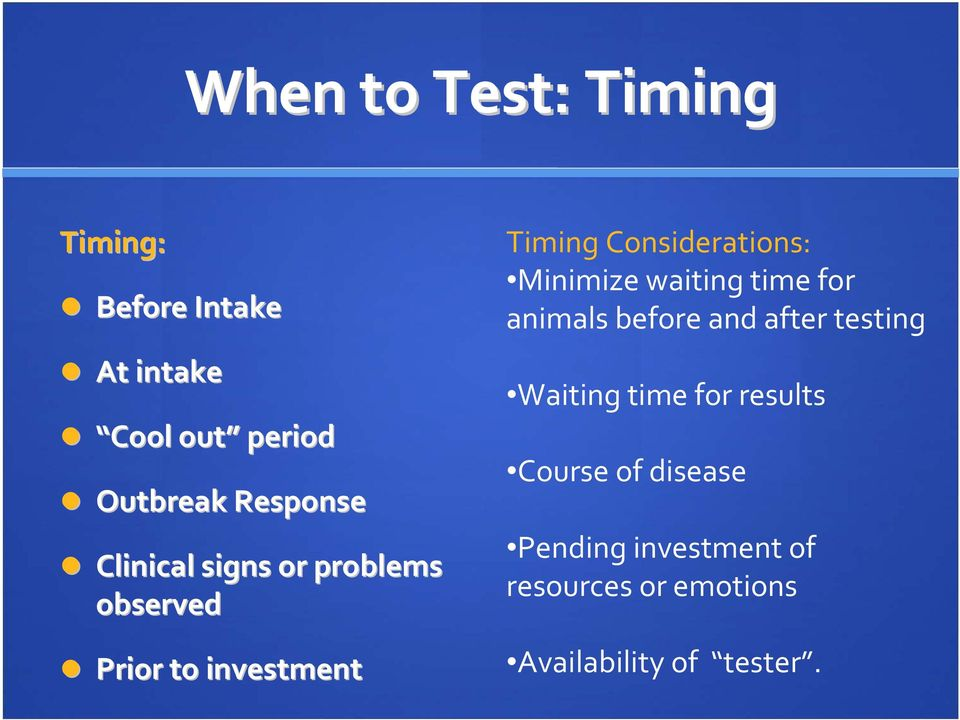 Considerations: Minimize waiting time for animals before and after testing Waiting