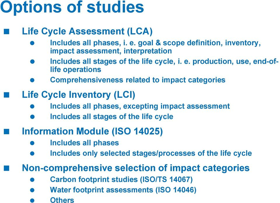 production, use, end-oflife operations Comprehensiveness related to impact categories Life Cycle Inventory (LCI) Includes all phases, excepting impact