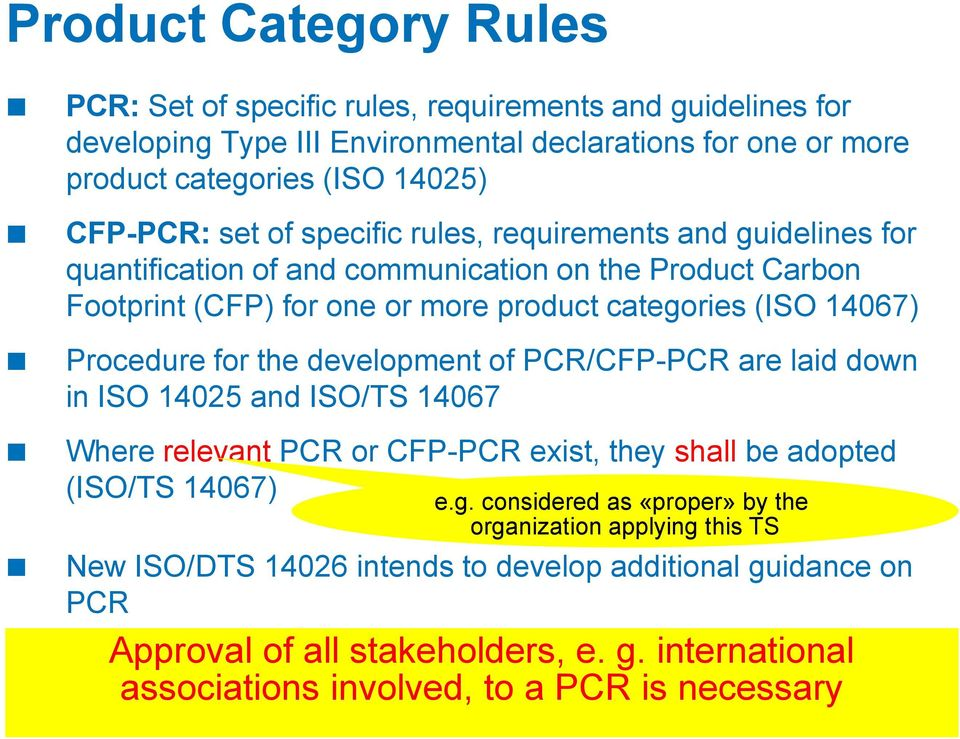 for the development of PCR/CFP-PCR are laid down in ISO 14025 and ISO/TS 14067 Where relevant PCR or CFP-PCR exist, they shall be adopted (ISO/TS 14067) e.g.