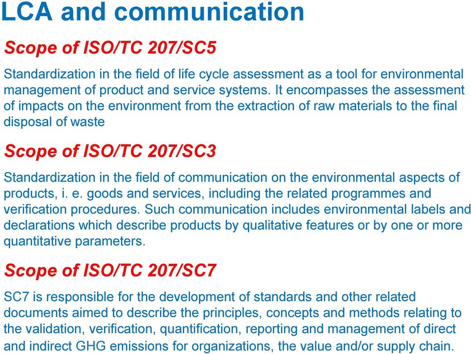 on the environmental aspects of products, i. e. goods and services, including the related programmes and verification procedures.