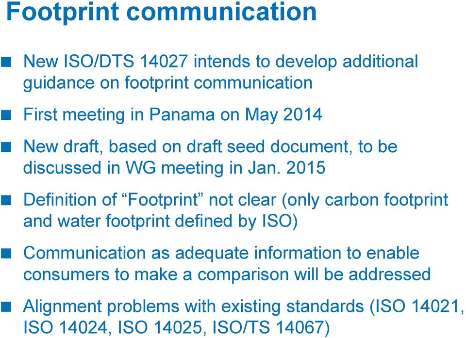 2015 Definition of Footprint not clear (only carbon footprint and water footprint defined by ISO) Communication as adequate