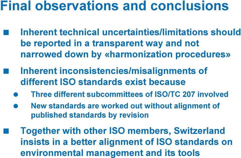 different subcommittees of ISO/TC 207 involved New standards are worked out without alignment of published standards by revision