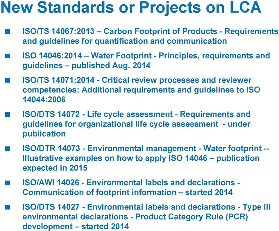 2014 ISO/TS 14071:2014 - Critical review processes and reviewer competencies: Additional requirements and guidelines to ISO 14044:2006 ISO/DTS 14072 - Life cycle assessment - Requirements and