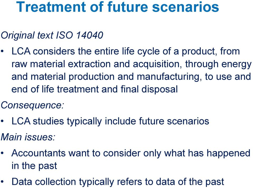 life treatment and final disposal Consequence: LCA studies typically include future scenarios Main issues: