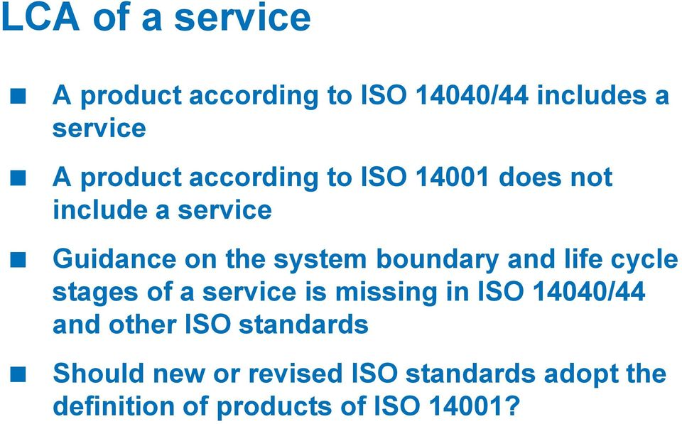 and life cycle stages of a service is missing in ISO 14040/44 and other ISO