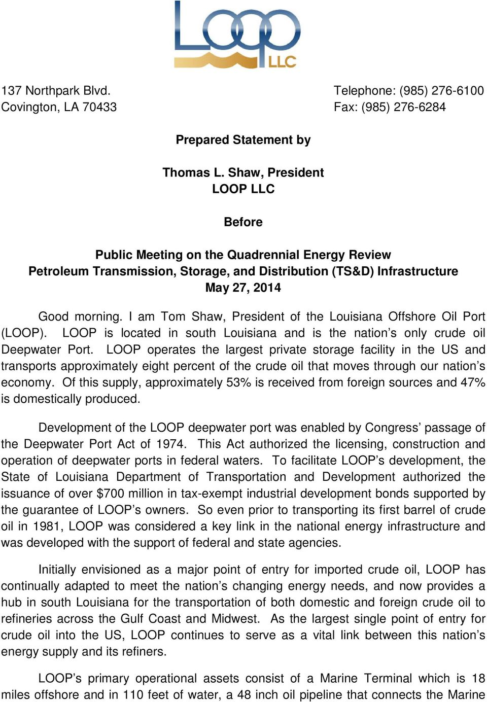 I am Tom Shaw, President of the Louisiana Offshore Oil Port (LOOP). LOOP is located in south Louisiana and is the nation s only crude oil Deepwater Port.