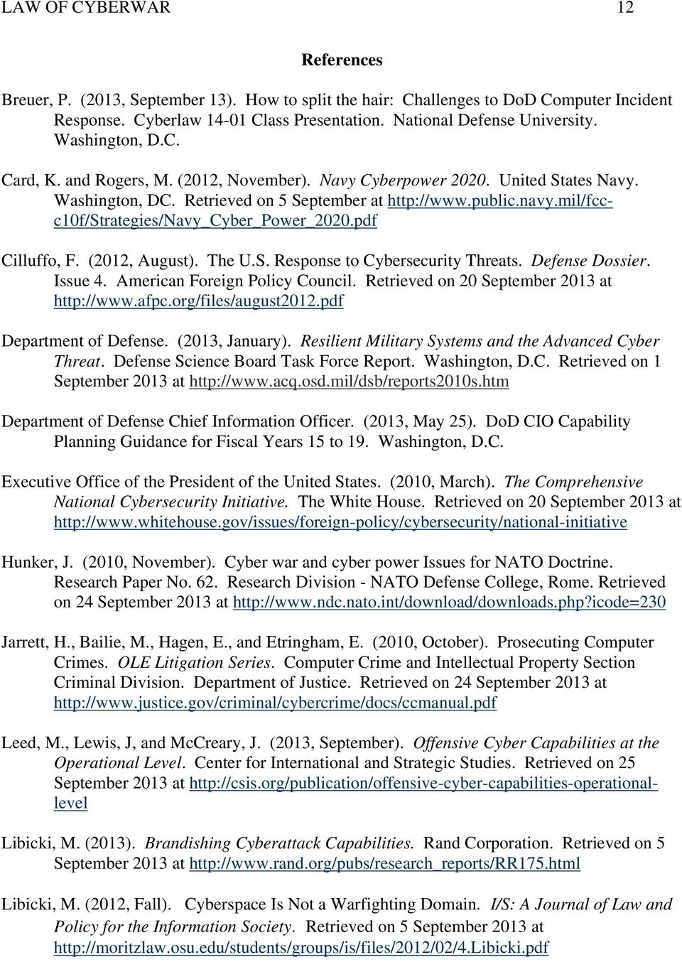mil/fccc10f/strategies/navy_cyber_power_2020.pdf Cilluffo, F. (2012, August). The U.S. Response to Cybersecurity Threats. Defense Dossier. Issue 4. American Foreign Policy Council.
