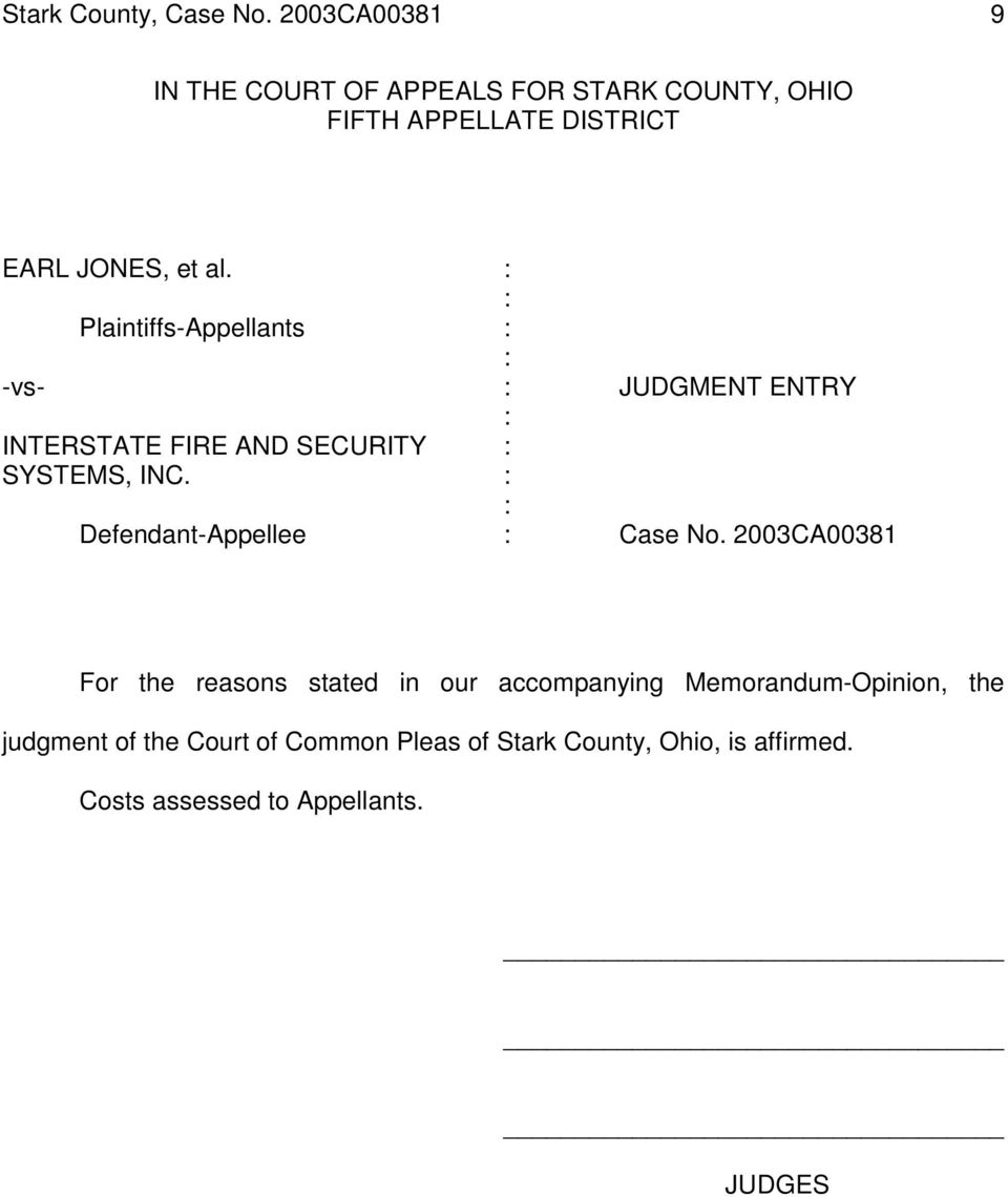 : : Plaintiffs-Appellants : : -vs- : JUDGMENT ENTRY : INTERSTATE FIRE AND SECURITY : SYSTEMS, INC.
