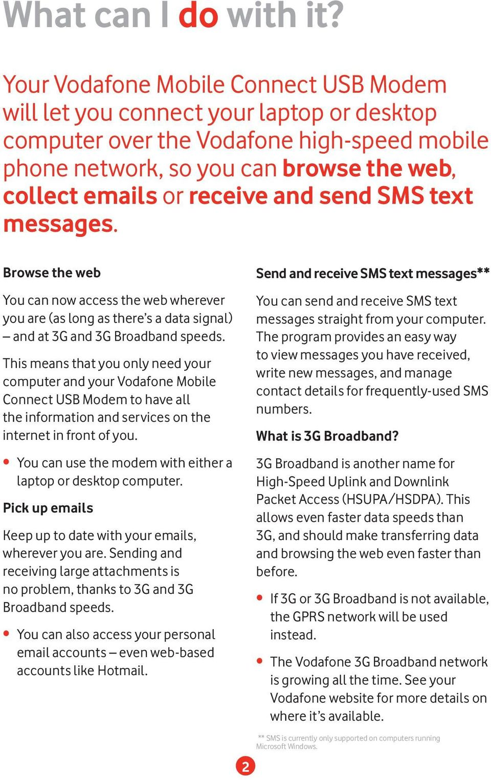 send SMS text messages. Browse the web You can now access the web wherever you are (as long as there s a data signal) and at 3G and 3G Broadband speeds.