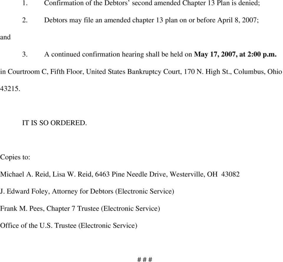 A continued confirmation hearing shall be held on May 17, 2007, at 2:00 p.m. in Courtroom C, Fifth Floor, United States Bankruptcy Court, 170 N.