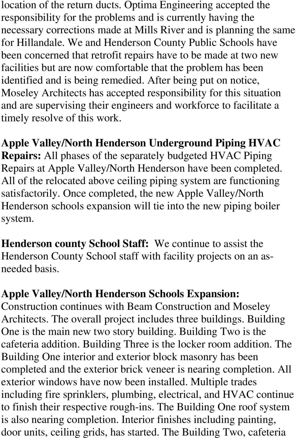 We and Henderson County Public Schools have been concerned that retrofit repairs have to be made at two new facilities but are now comfortable that the problem has been identified and is being