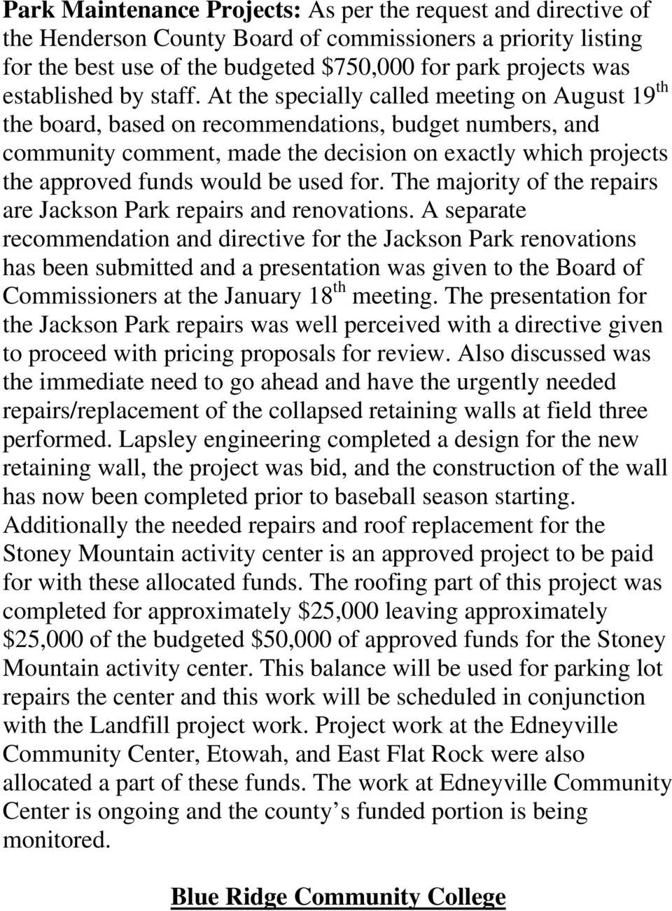 At the specially called meeting on August 19 th the board, based on recommendations, budget numbers, and community comment, made the decision on exactly which projects the approved funds would be
