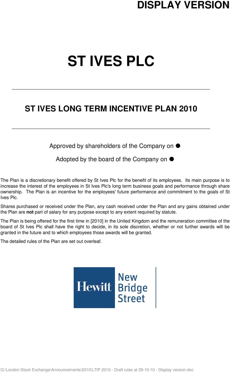 The Plan is an incentive for the employees' future performance and commitment to the goals of St Ives Plc.