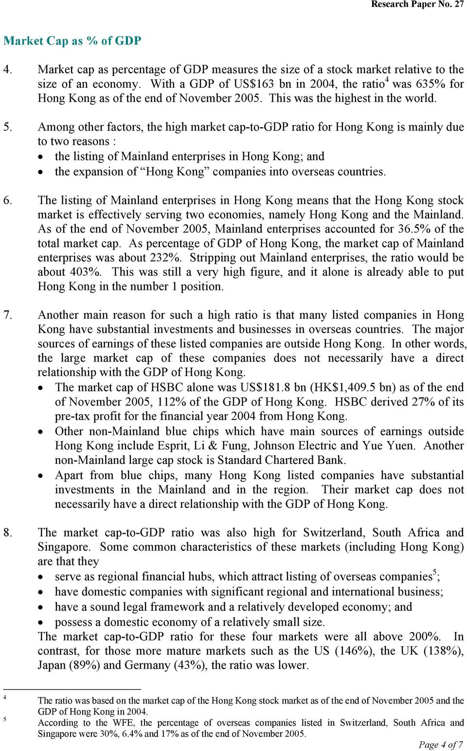 Among other factors, the high market cap-to-gdp ratio for Hong Kong is mainly due to two reasons : the listing of Mainland enterprises in Hong Kong; and the expansion of Hong Kong companies into