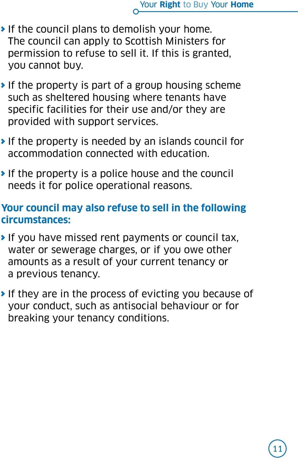 If the property is needed by an islands council for accommodation connected with education. If the property is a police house and the council needs it for police operational reasons.