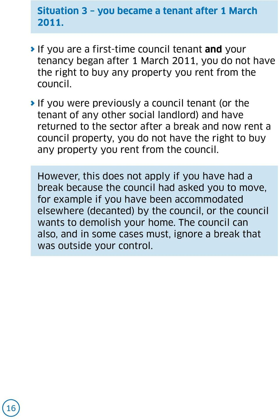 If you were previously a council tenant (or the tenant of any other social landlord) and have returned to the sector after a break and now rent a council property, you do not have the right