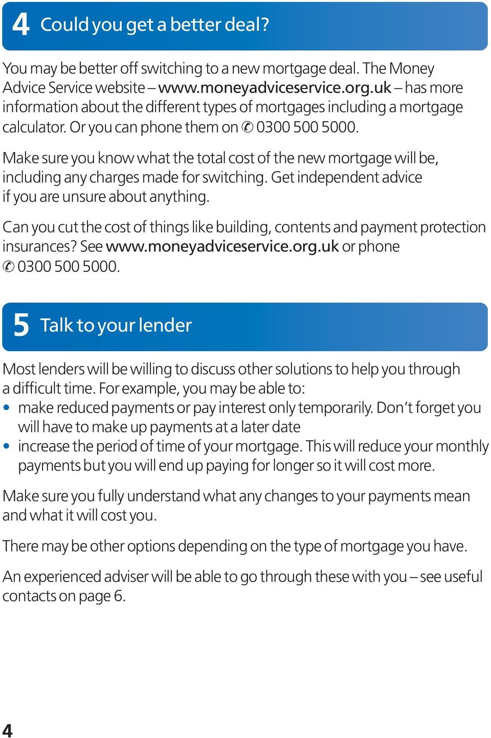 Make sure you know what the total cost of the new mortgage will be, including any charges made for switching. Get independent advice if you are unsure about anything.