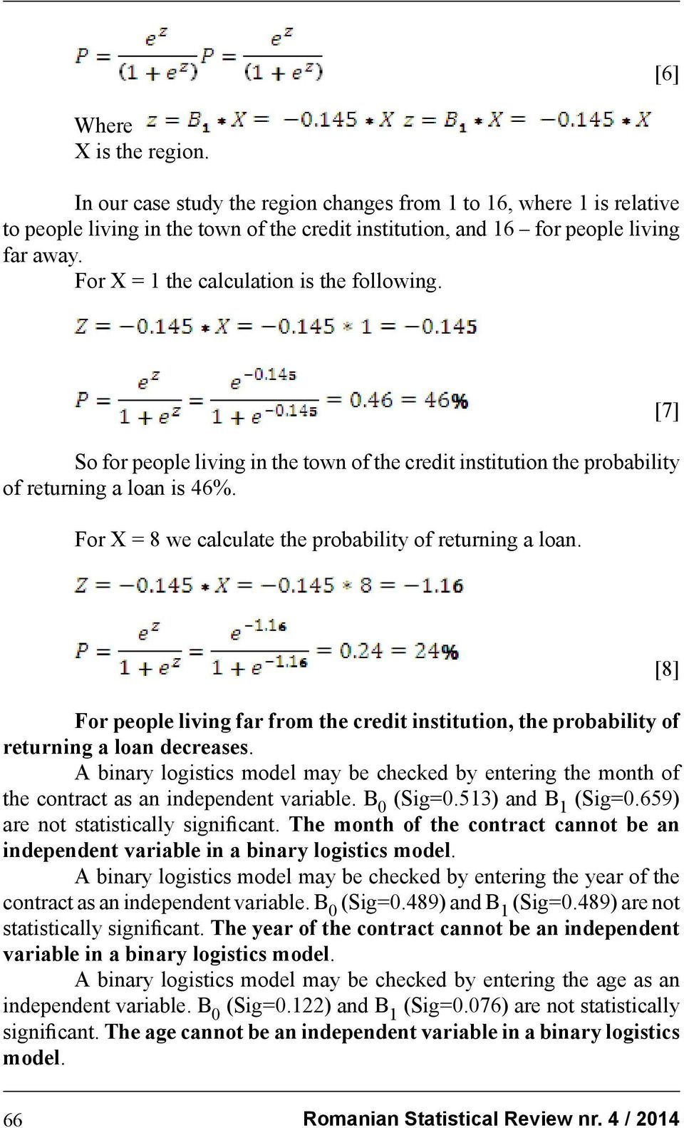 For X = 8 we calculate the probability of returning a loan. [7] For people living far from the credit institution, the probability of returning a loan decreases.