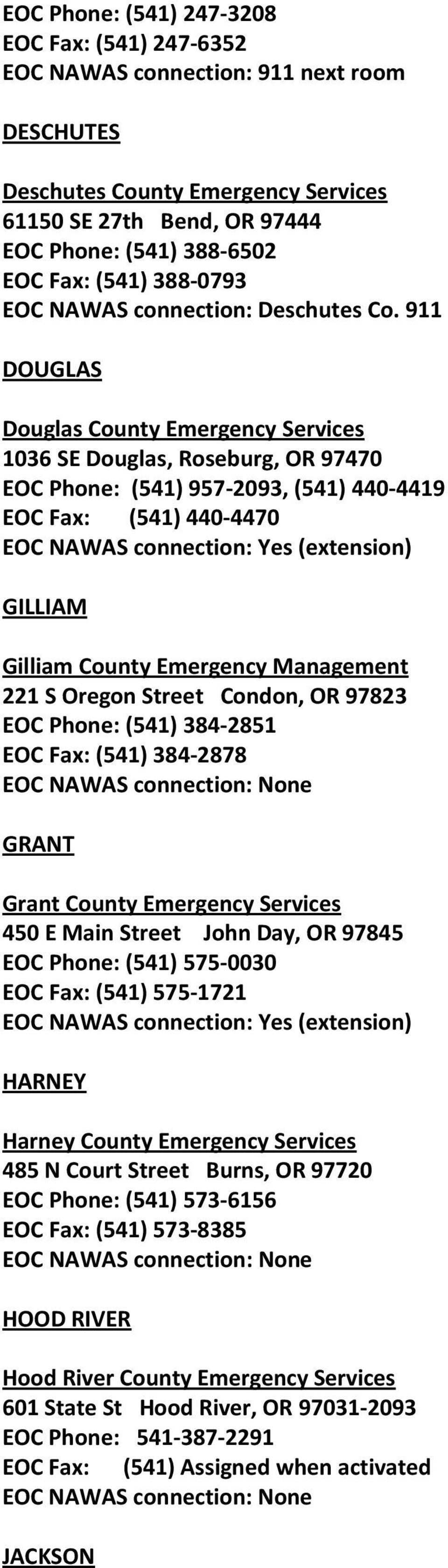911 DOUGLAS Douglas County Emergency Services 1036 SE Douglas, Roseburg, OR 97470 EOC Phone: (541) 957-2093, (541) 440-4419 EOC Fax: (541) 440-4470 EOC NAWAS connection: Yes (extension) GILLIAM