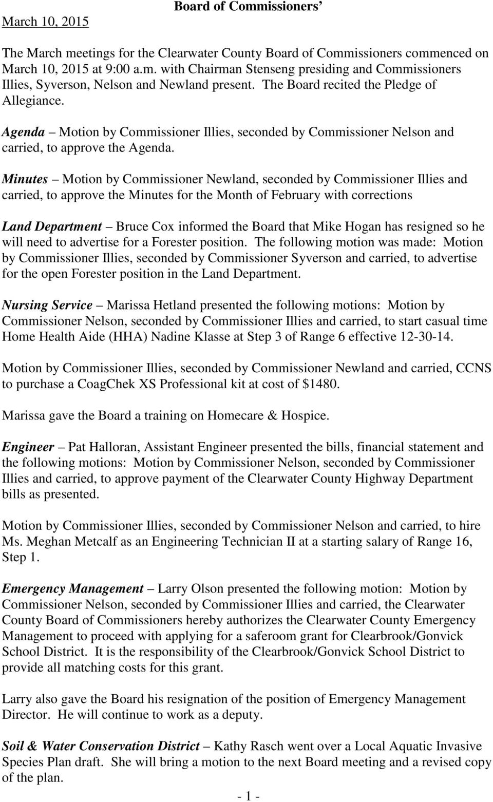 Minutes Motion by Commissioner Newland, seconded by Commissioner Illies and carried, to approve the Minutes for the Month of February with corrections Land Department Bruce Cox informed the Board